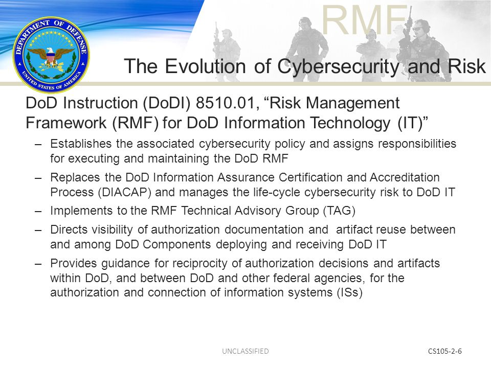 "RMF CS105-2-6 DoD Instruction (DoDI) 8510.01, ""Risk Management Framework (RMF) for DoD Information Technology (IT)"" –Establishes the associated cybers"