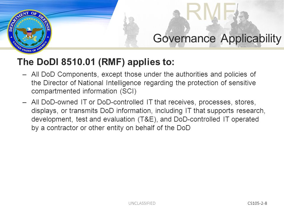RMF CS105-2-8 The DoDI 8510.01 (RMF) applies to: –All DoD Components, except those under the authorities and policies of the Director of National Inte