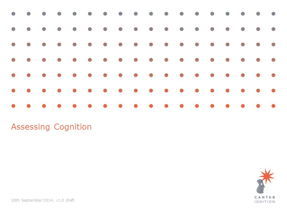 Assessing Cognition © Cambridge Cognition 2014.All rights reservedPage 12 Why assess cognition.