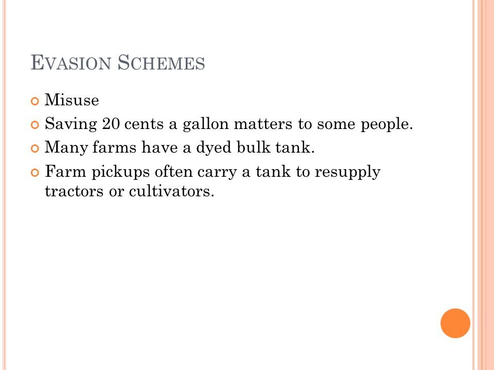 E VASION S CHEMES Misuse Saving 20 cents a gallon matters to some people. Many farms have a dyed bulk tank. Farm pickups often carry a tank to resuppl