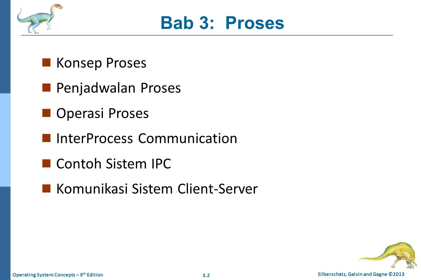 3.2 Silberschatz, Galvin and Gagne ©2013 Operating System Concepts – 9 th Edition Bab 3: Proses n Konsep Proses n Penjadwalan Proses n Operasi Proses