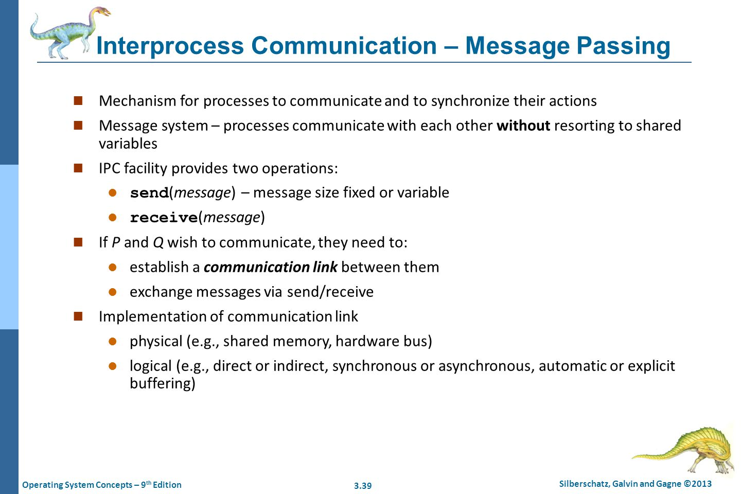 3.39 Silberschatz, Galvin and Gagne ©2013 Operating System Concepts – 9 th Edition Interprocess Communication – Message Passing n Mechanism for proces