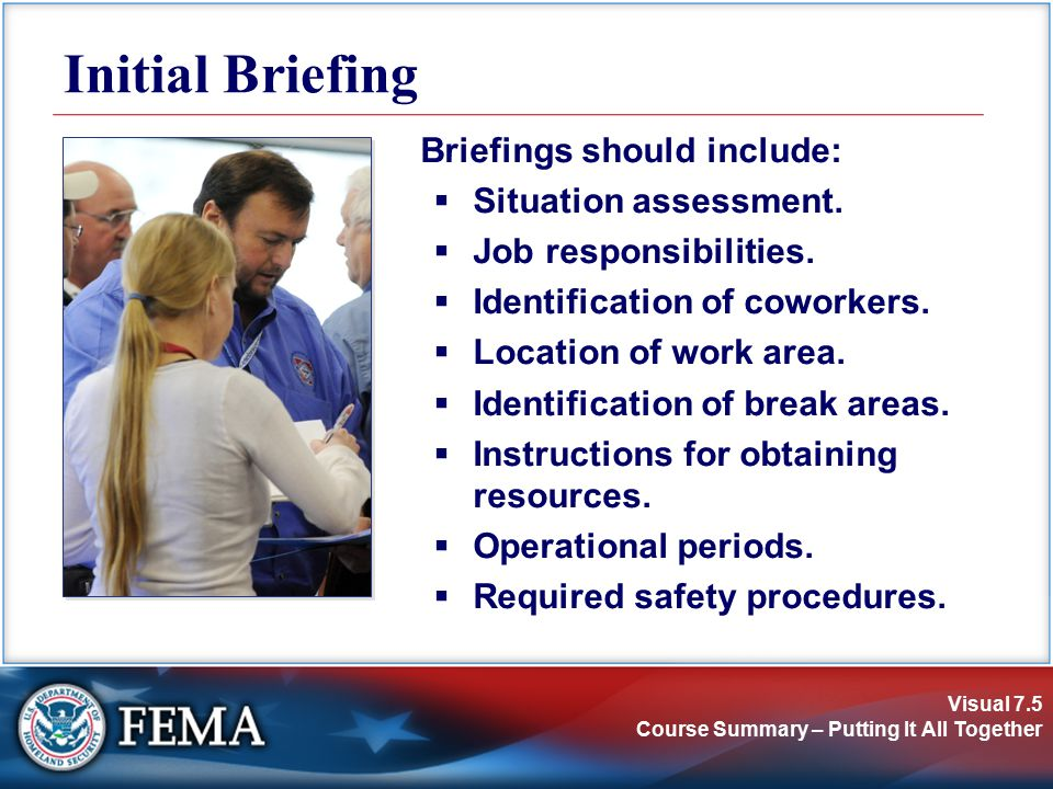 Visual 7.5 Course Summary – Putting It All Together Briefings should include:  Situation assessment.