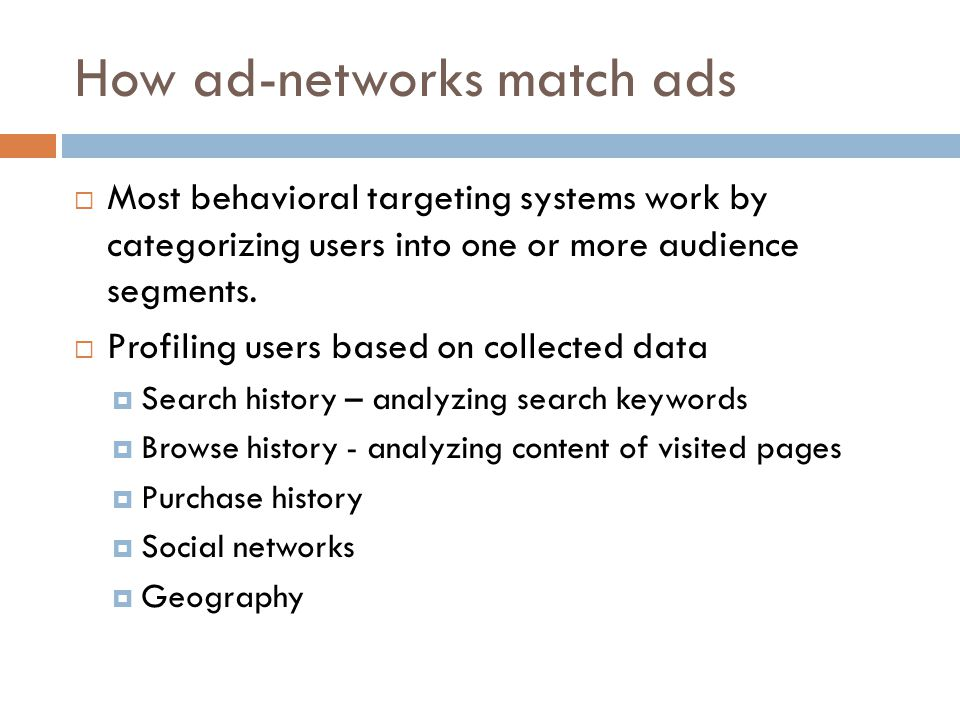 How ad-networks match ads  Most behavioral targeting systems work by categorizing users into one or more audience segments.