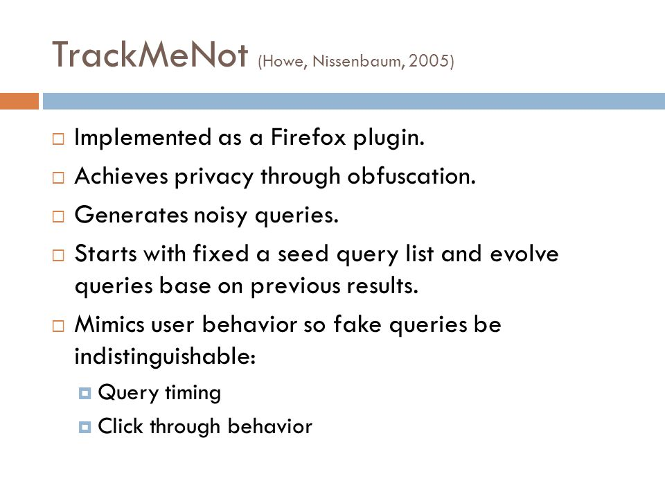 TrackMeNot (Howe, Nissenbaum, 2005)  Implemented as a Firefox plugin.