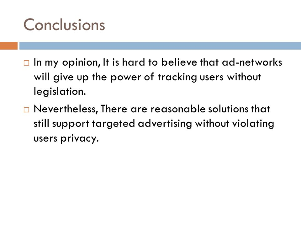 Conclusions  In my opinion, It is hard to believe that ad-networks will give up the power of tracking users without legislation.