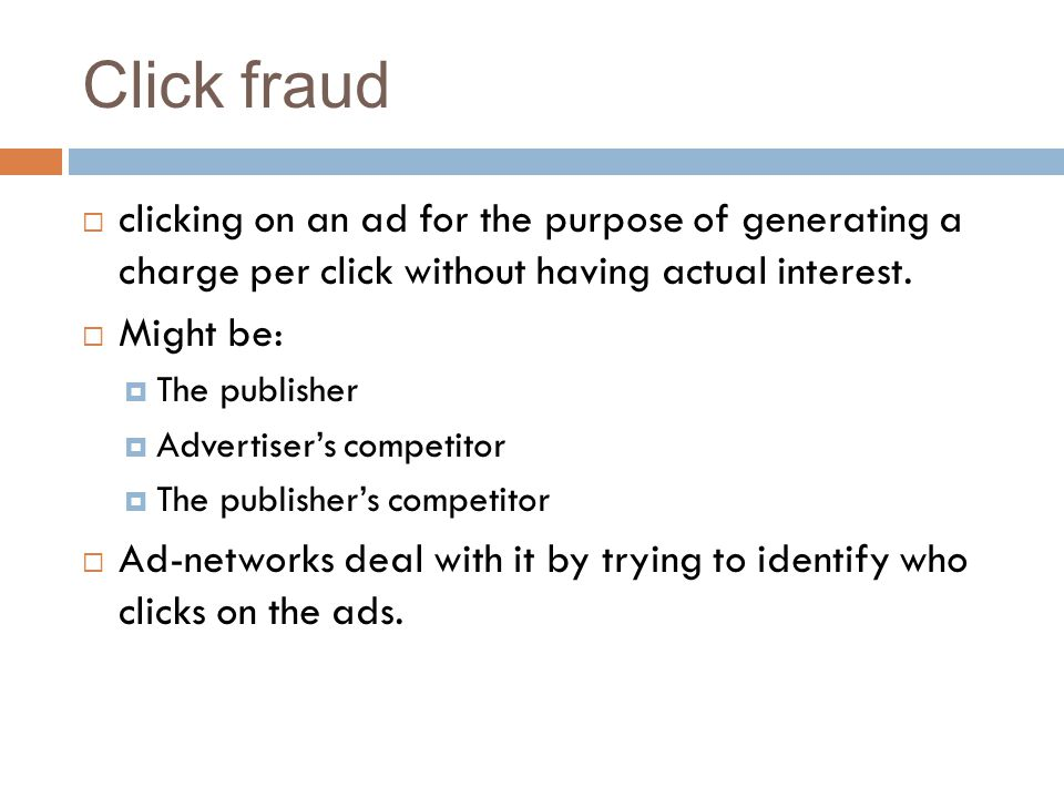 Click fraud  clicking on an ad for the purpose of generating a charge per click without having actual interest.  Might be:  The publisher  Adverti