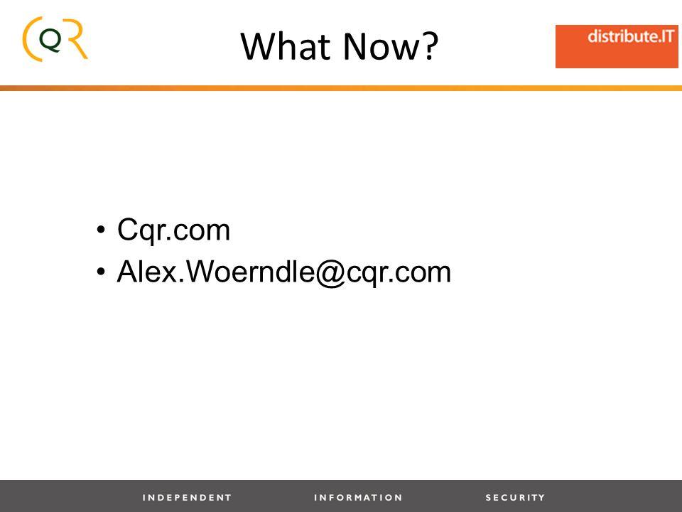 What Now Cqr.com Alex.Woerndle@cqr.com
