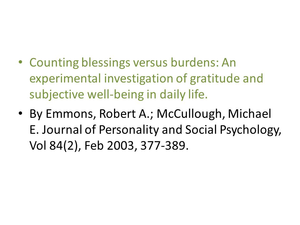Counting blessings versus burdens: An experimental investigation of gratitude and subjective well-being in daily life.