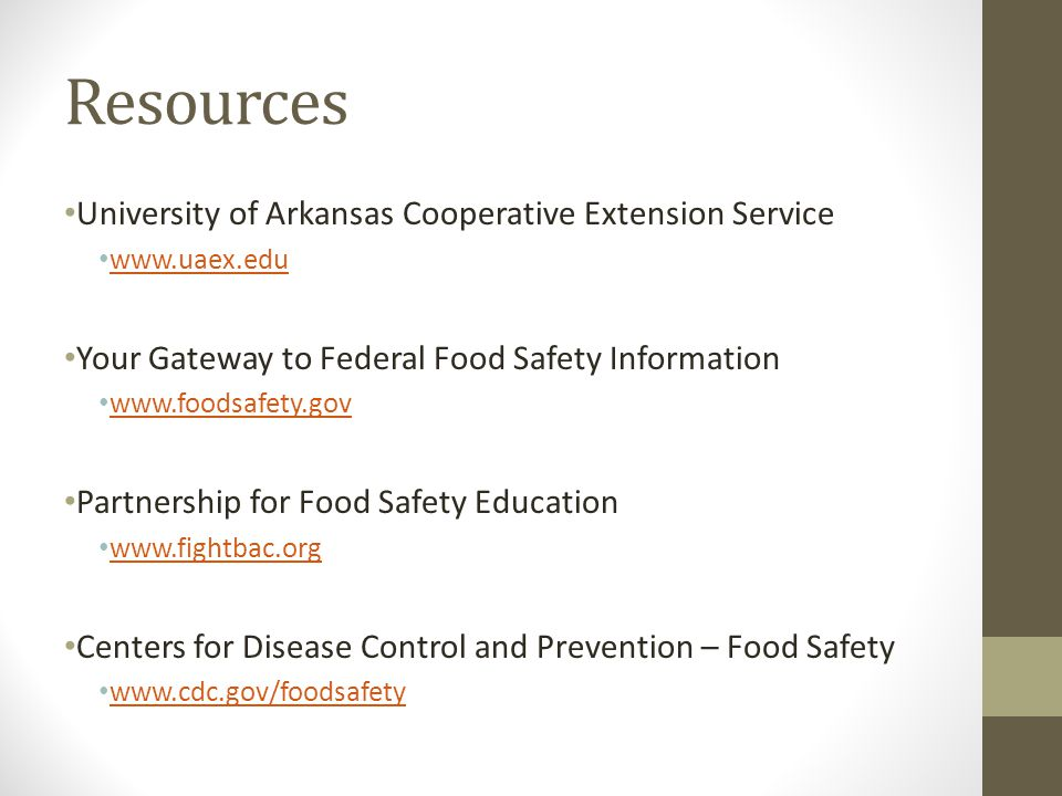 Resources University of Arkansas Cooperative Extension Service www.uaex.edu Your Gateway to Federal Food Safety Information www.foodsafety.gov Partner