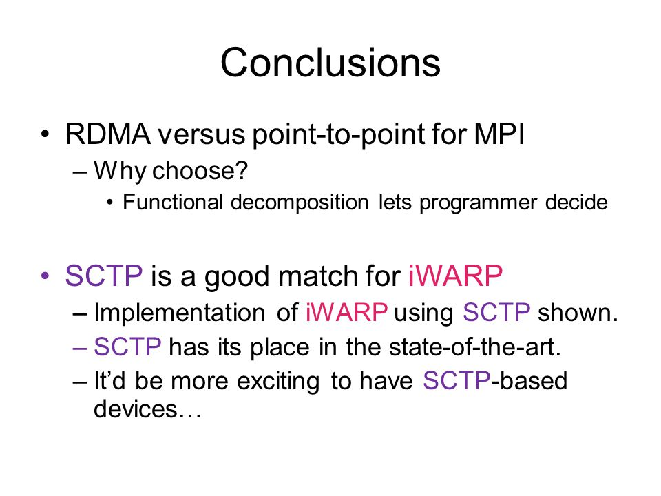 Conclusions RDMA versus point-to-point for MPI –Why choose.