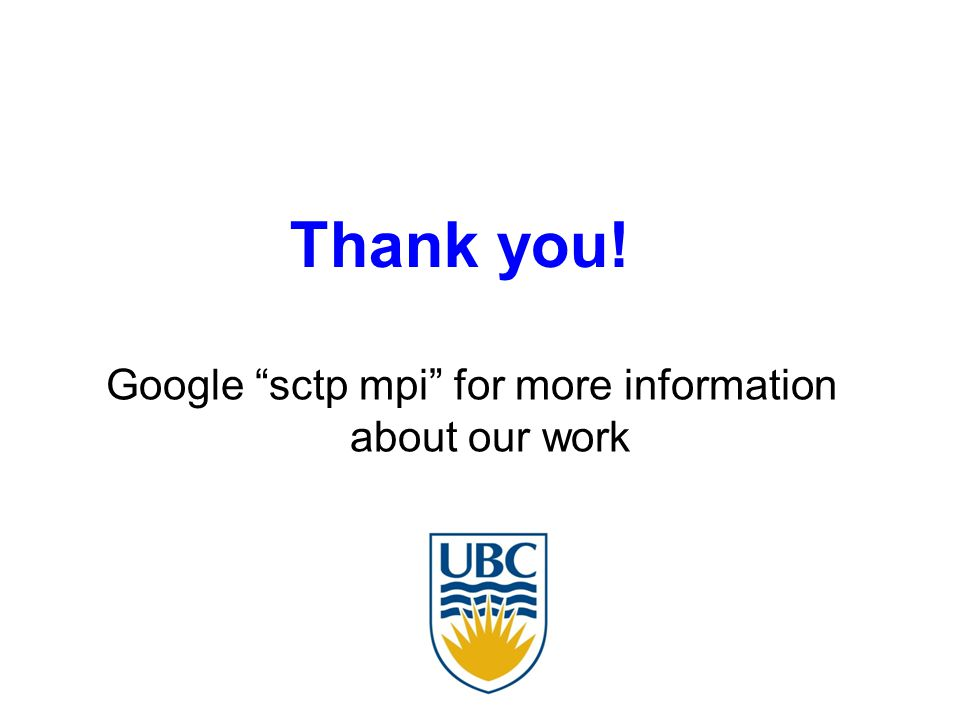 Google sctp mpi for more information about our work Thank you!