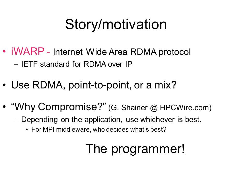 iWARP - Internet Wide Area RDMA protocol –IETF standard for RDMA over IP Use RDMA, point-to-point, or a mix.