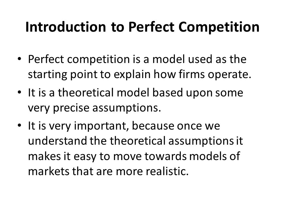 The Assumptions of Perfect Competition The industry is made up of a very large number of firms.