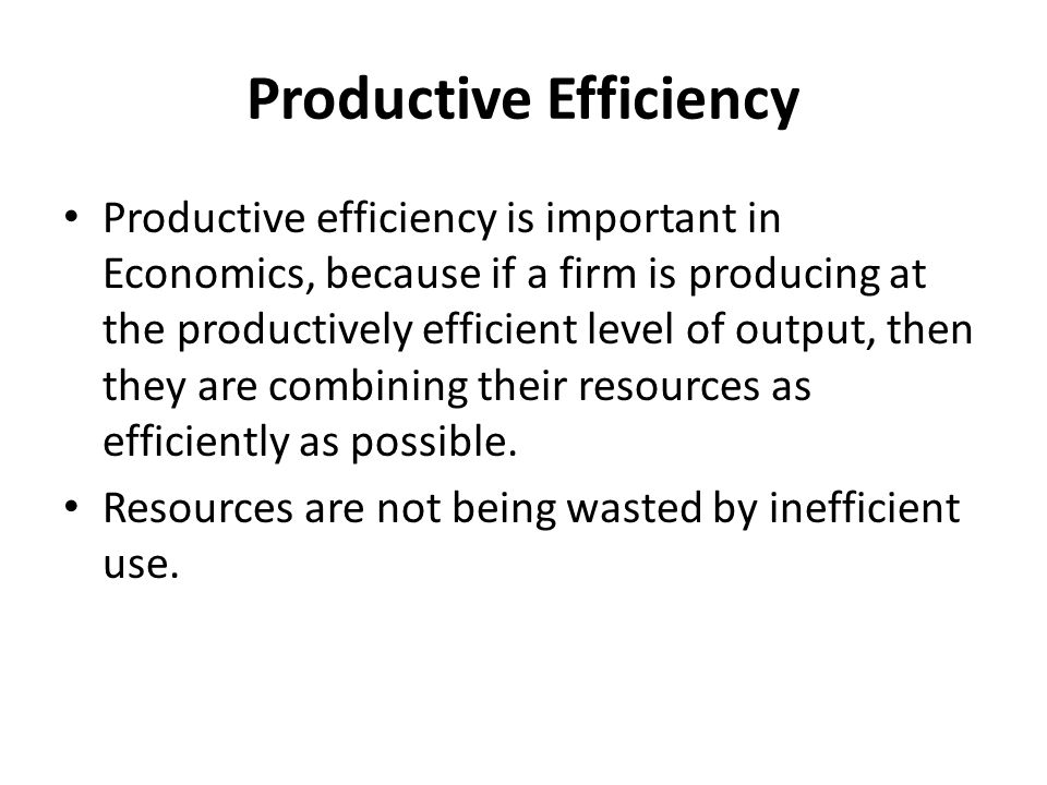 Productive Efficiency Productive efficiency is important in Economics, because if a firm is producing at the productively efficient level of output, t