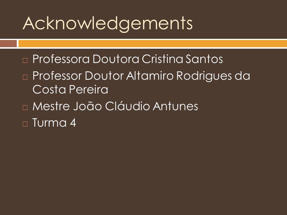 Acknowledgements  Professora Doutora Cristina Santos  Professor Doutor Altamiro Rodrigues da Costa Pereira  Mestre João Cláudio Antunes  Turma 4