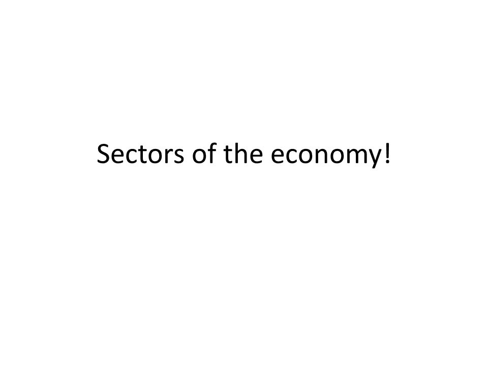 Sectors of the economy!