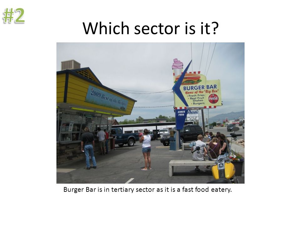 Which sector is it? Burger Bar is in tertiary sector as it is a fast food eatery.