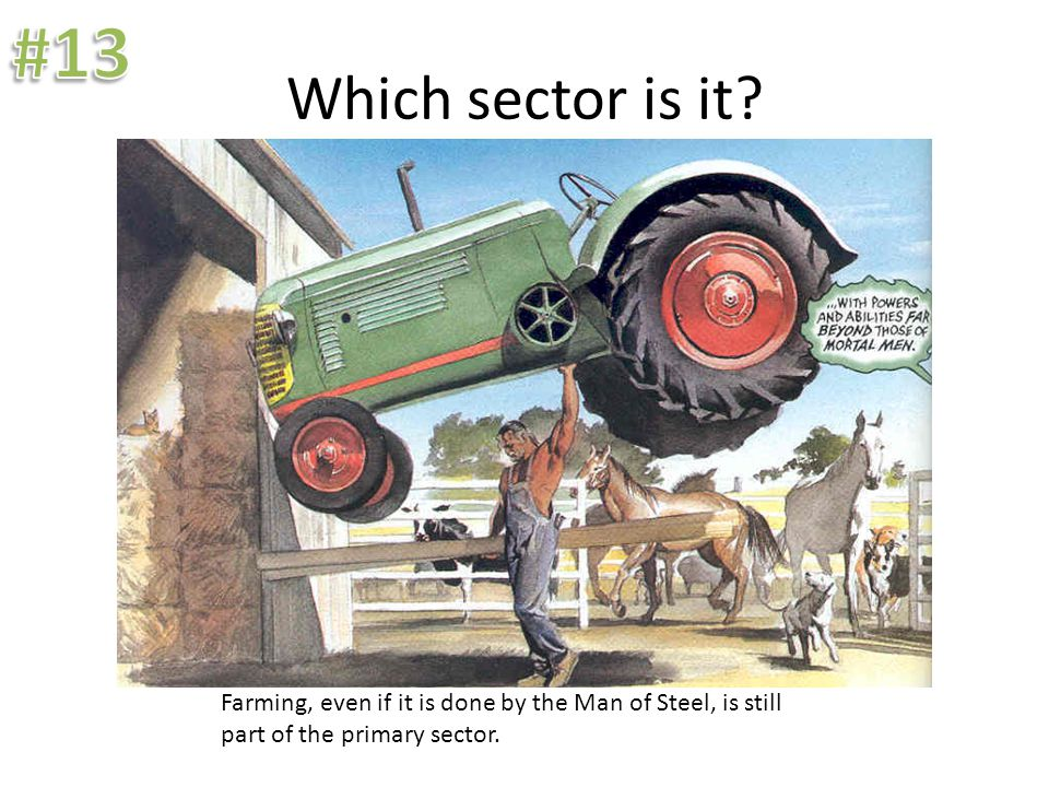 Which sector is it? Farming, even if it is done by the Man of Steel, is still part of the primary sector.