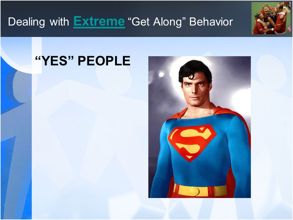 "Dealing with Extreme ""Get Along"" Behavior Extreme ""YES"" PEOPLE"