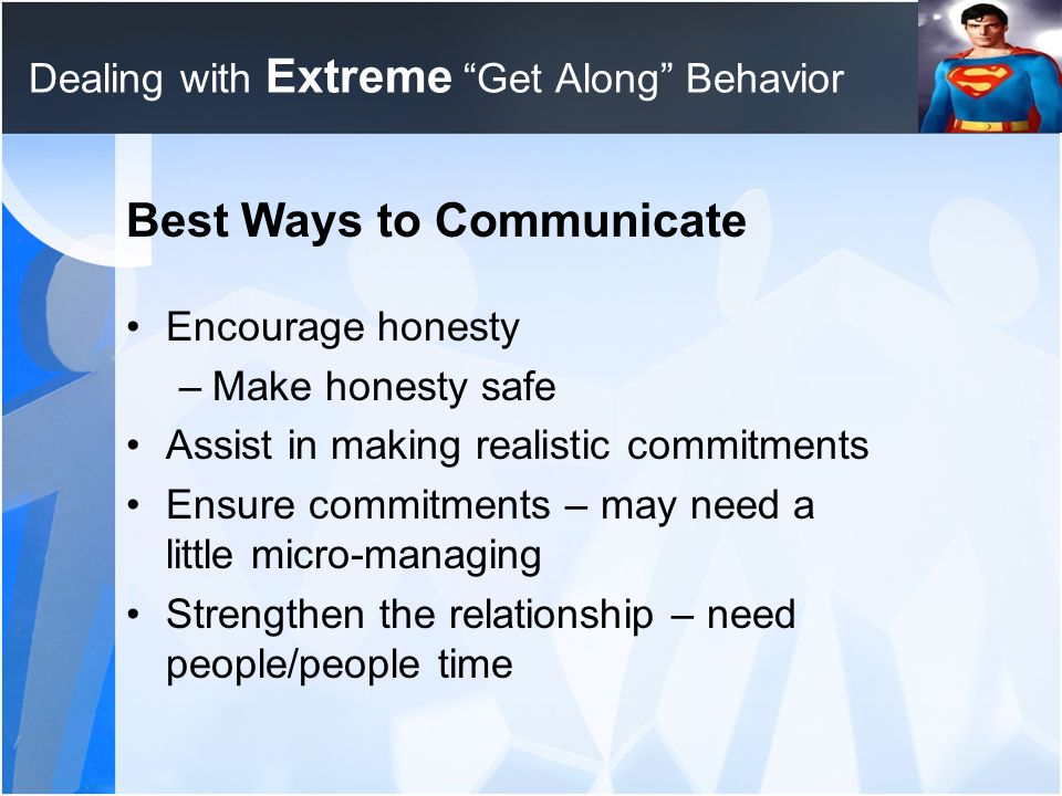 "Dealing with Extreme ""Get Along"" Behavior Best Ways to Communicate Encourage honesty –Make honesty safe Assist in making realistic commitments Ensure"