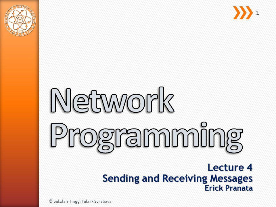 Lecture 4 Sending and Receiving Messages Erick Pranata © Sekolah Tinggi Teknik Surabaya 1