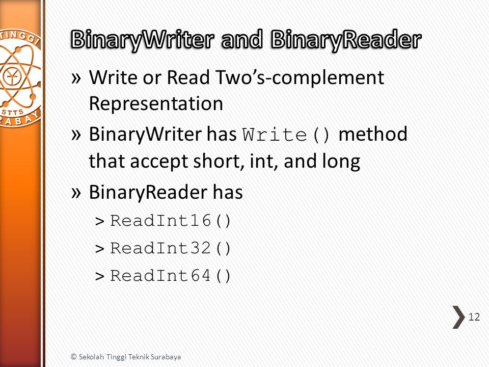 » Write or Read Two's-complement Representation » BinaryWriter has Write() method that accept short, int, and long » BinaryReader has ˃ ReadInt16() ˃
