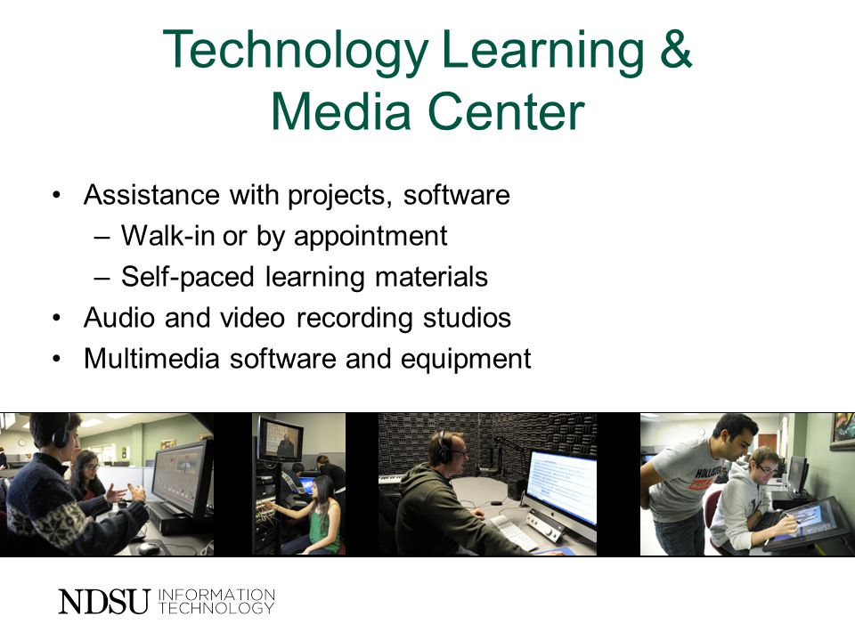 Technology Learning & Media Center Assistance with projects, software –Walk-in or by appointment –Self-paced learning materials Audio and video recording studios Multimedia software and equipment