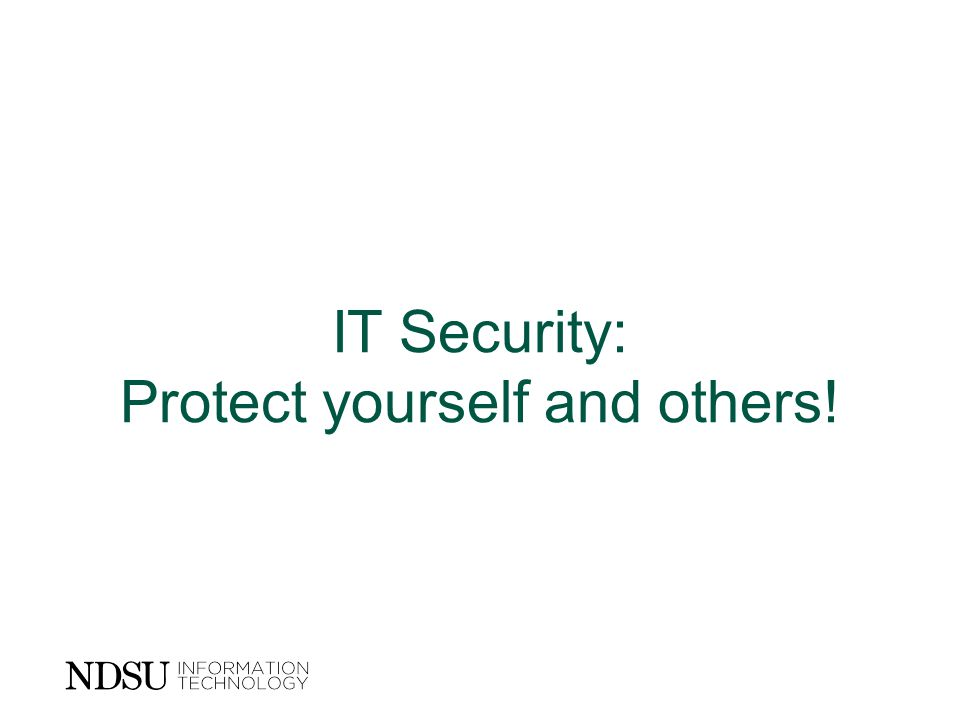 IT Security: Protect yourself and others!