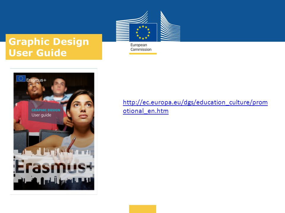 Date: in 12 pts … in other words Graphic Design User Guide http://ec.europa.eu/dgs/education_culture/prom otional_en.htm