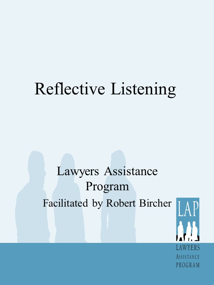 Reflective Listening Lawyers Assistance Program Facilitated by Robert Bircher