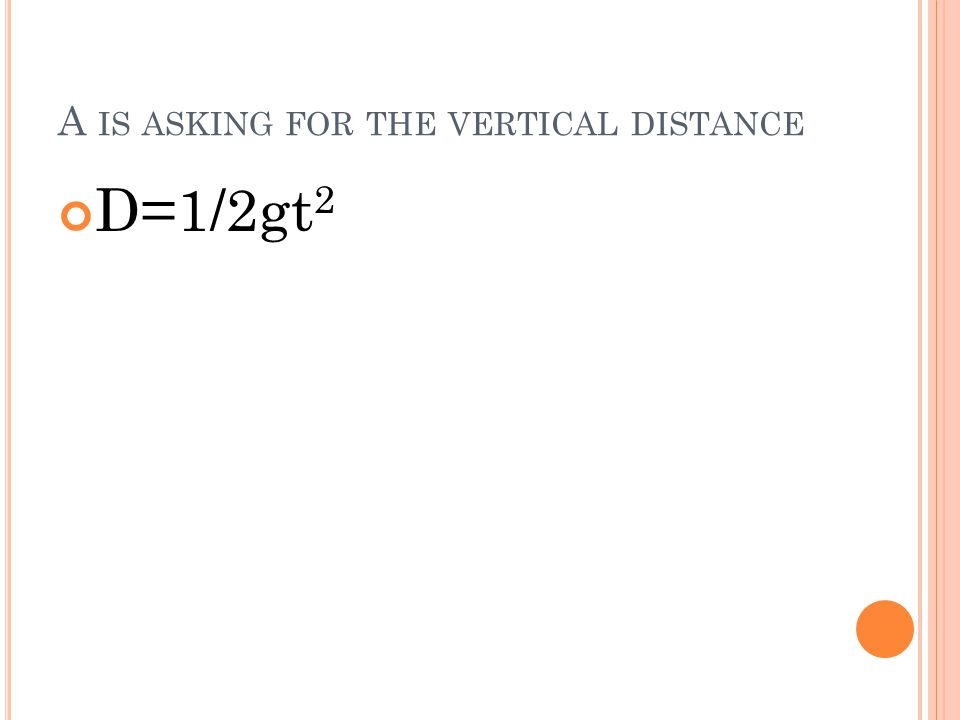 A IS ASKING FOR THE VERTICAL DISTANCE D=1/2gt 2