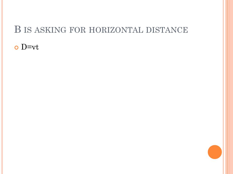 B IS ASKING FOR HORIZONTAL DISTANCE D=vt