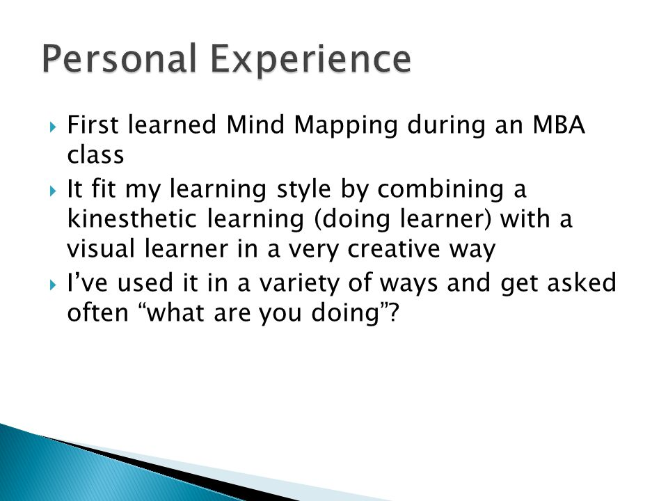 What is Mind Mapping ◦ Graphic diagram to visually outline information ◦ Created around a single word or text to which associated ideas, words and concepts are added ◦ Can be drawn by hand or used with software ◦ Also called spider diagrams, spidergrams, webs, mind webs, webbing or idea sun bursting  Very easy to use and teach others to use it and facilitate use during meetings
