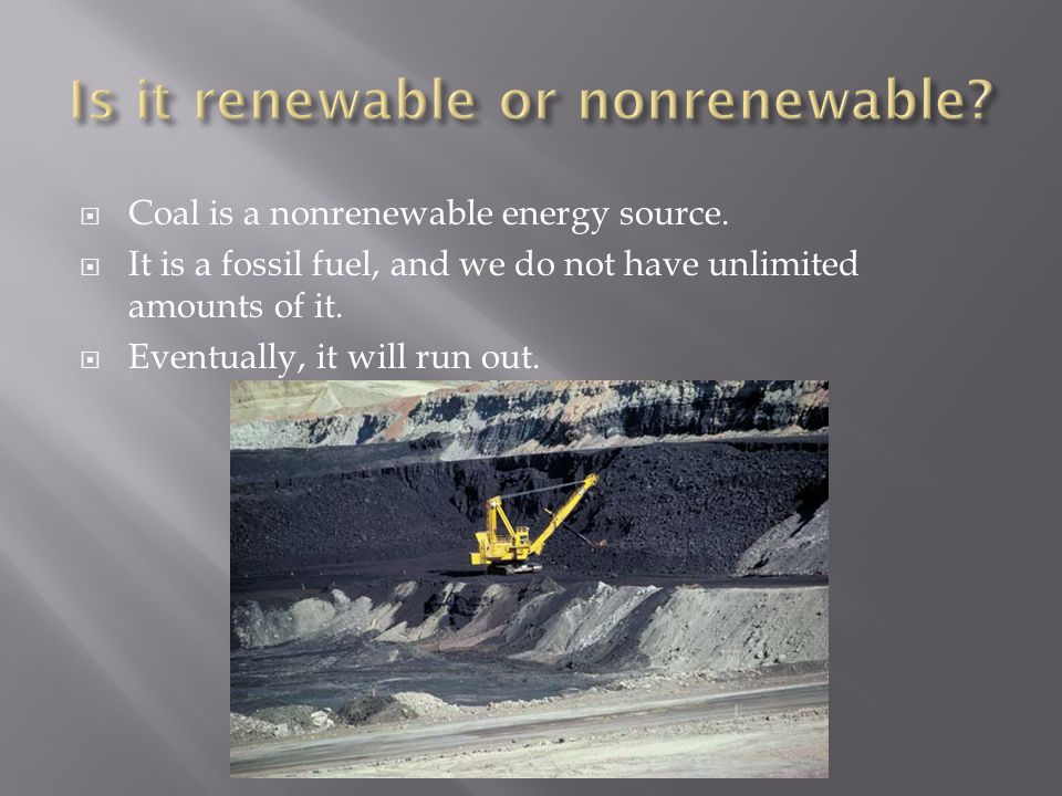  Coal is a nonrenewable energy source.