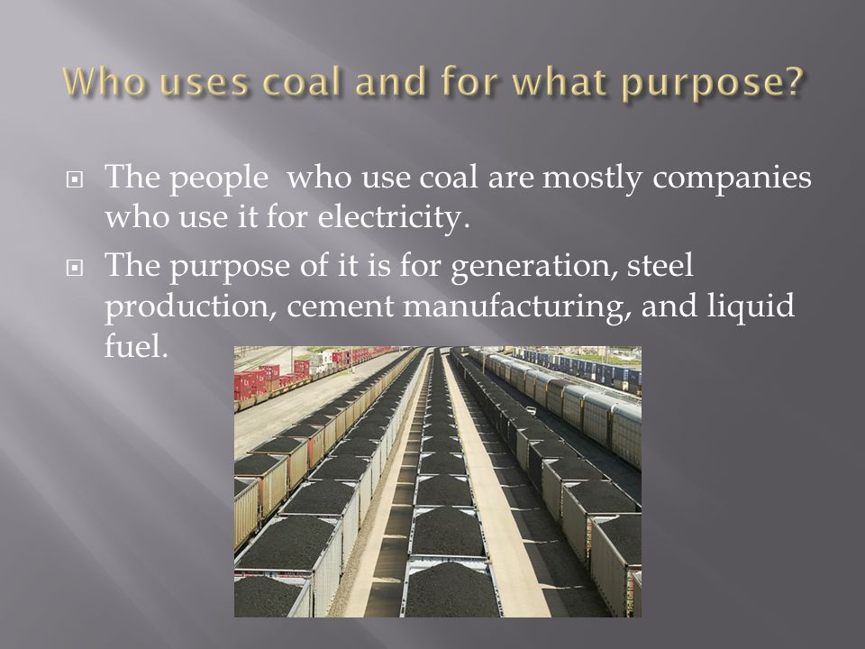  The people who use coal are mostly companies who use it for electricity.