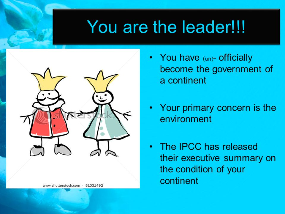 You are the leader!!! You have ( un) - officially become the government of a continent Your primary concern is the environment The IPCC has released t