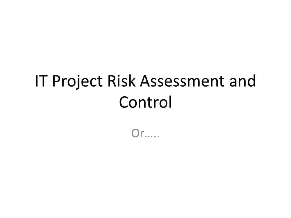 IT Project Risk Assessment and Control Or…..