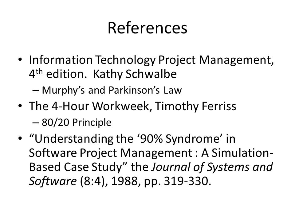 References Information Technology Project Management, 4 th edition.