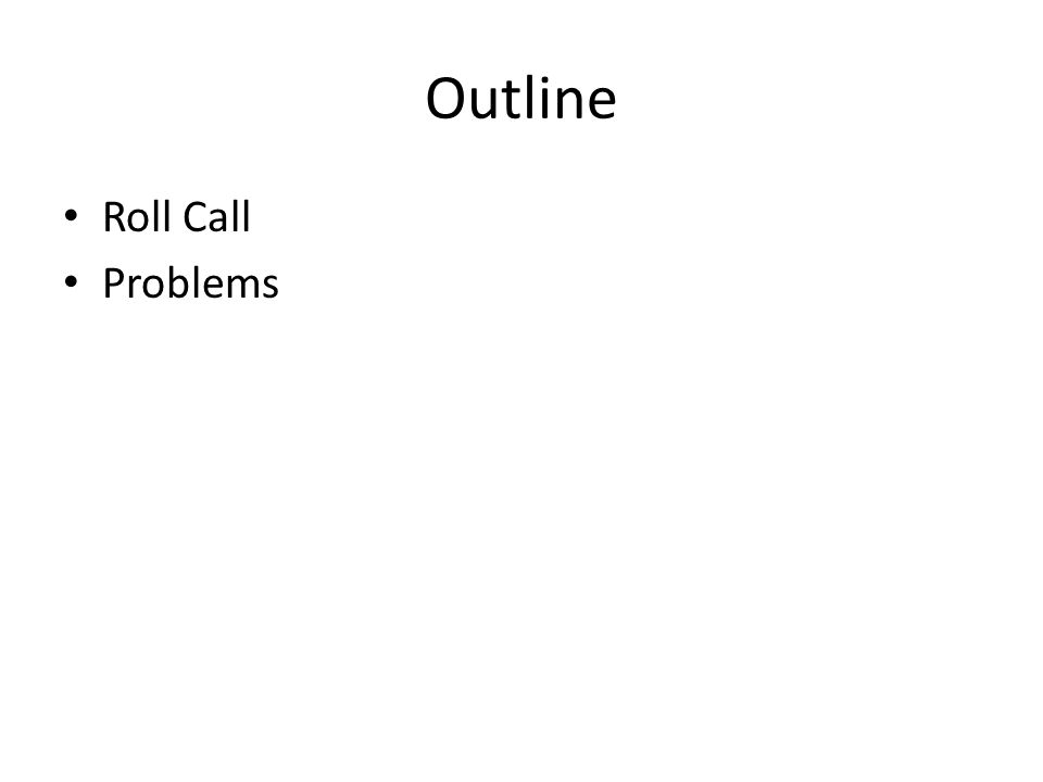 Outline Roll Call Problems