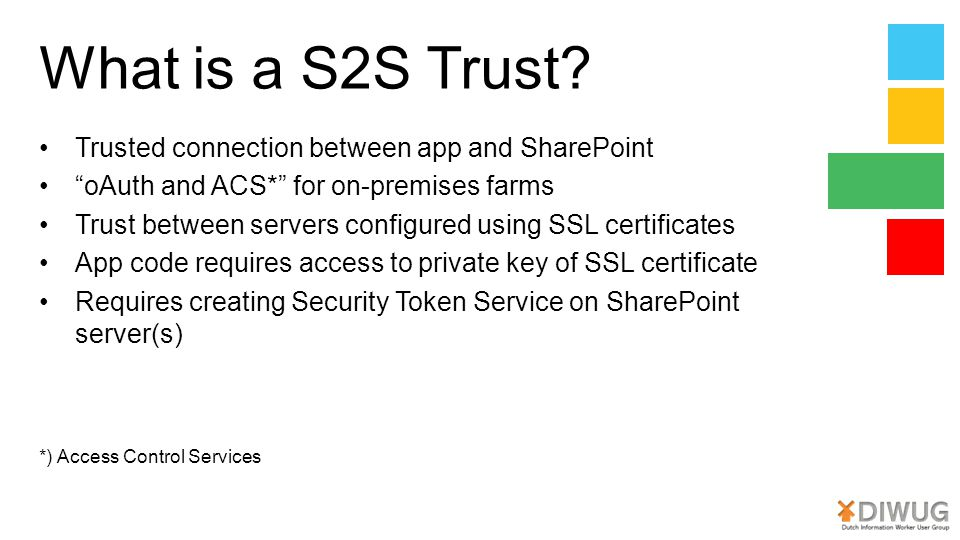"""What is a S2S Trust? Trusted connection between app and SharePoint """"oAuth and ACS*"""" for on-premises farms Trust between servers configured using SSL c"""