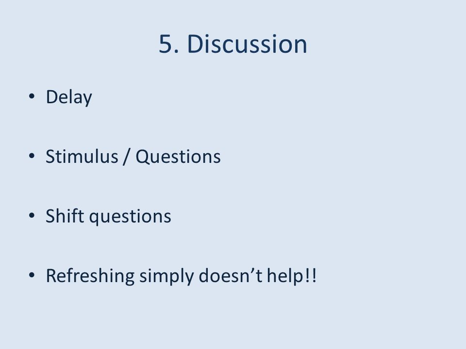 5. Discussion Delay Stimulus / Questions Shift questions Refreshing simply doesn't help!!