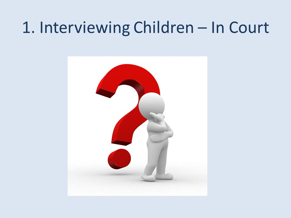 1. Interviewing Children – In Court