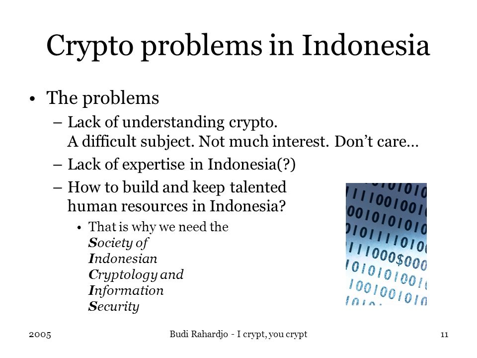 2005Budi Rahardjo - I crypt, you crypt11 Crypto problems in Indonesia The problems –Lack of understanding crypto.