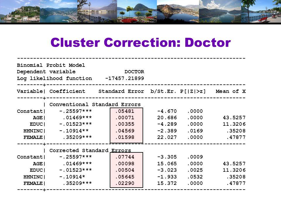 Cluster Correction: Doctor ---------------------------------------------------------------------- Binomial Probit Model Dependent variable DOCTOR Log likelihood function -17457.21899 --------+------------------------------------------------------------- Variable| Coefficient Standard Error b/St.Er.