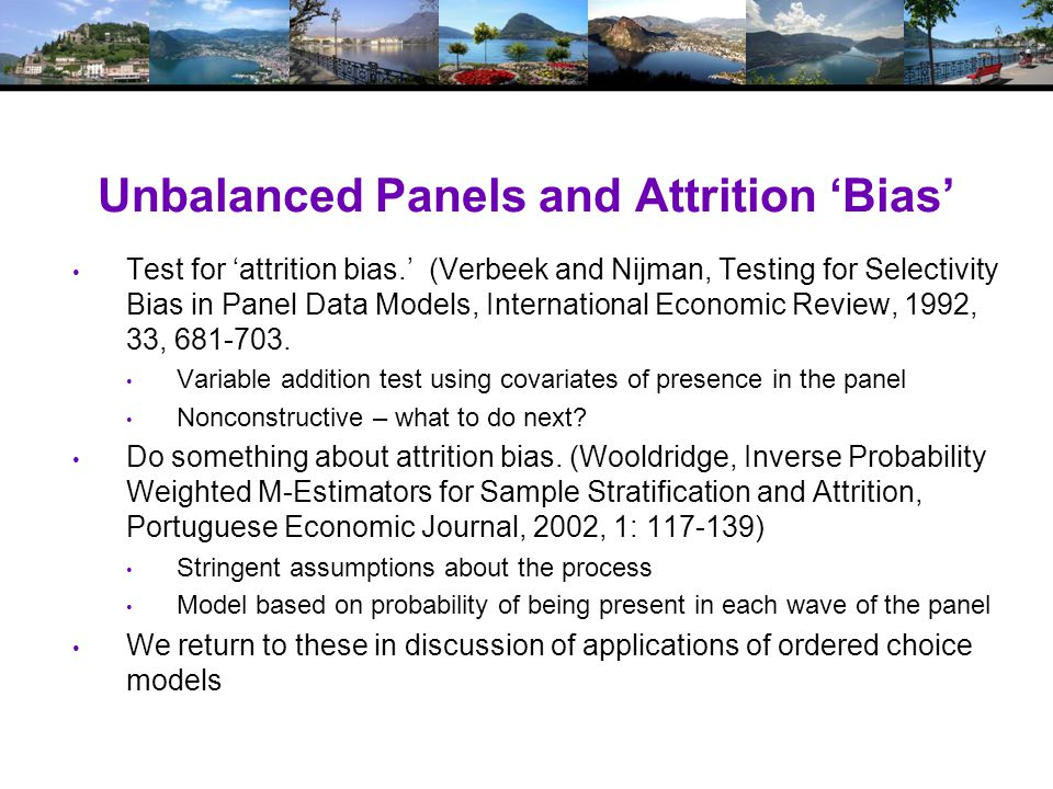 Unbalanced Panels and Attrition 'Bias' Test for 'attrition bias.' (Verbeek and Nijman, Testing for Selectivity Bias in Panel Data Models, International Economic Review, 1992, 33, 681-703.