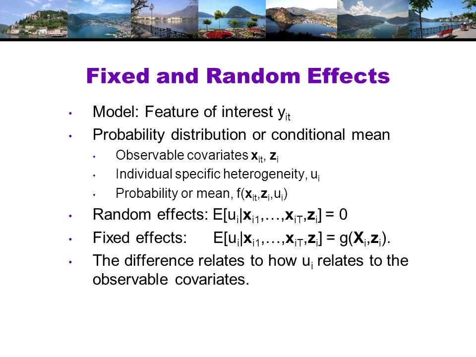 Fixed and Random Effects in Regression y it = a i + b'x it + e it Random effects: Two step FGLS.