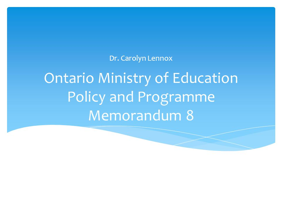Ontario Ministry of Education Policy and Programme Memorandum 8 Dr. Carolyn Lennox