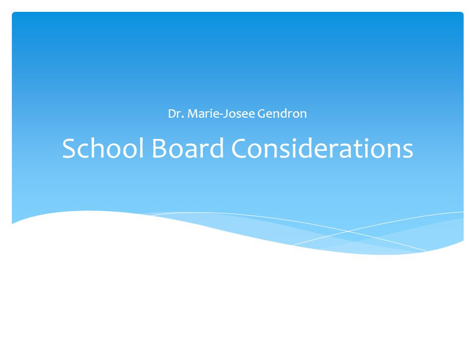 School Board Considerations Dr. Marie-Josee Gendron