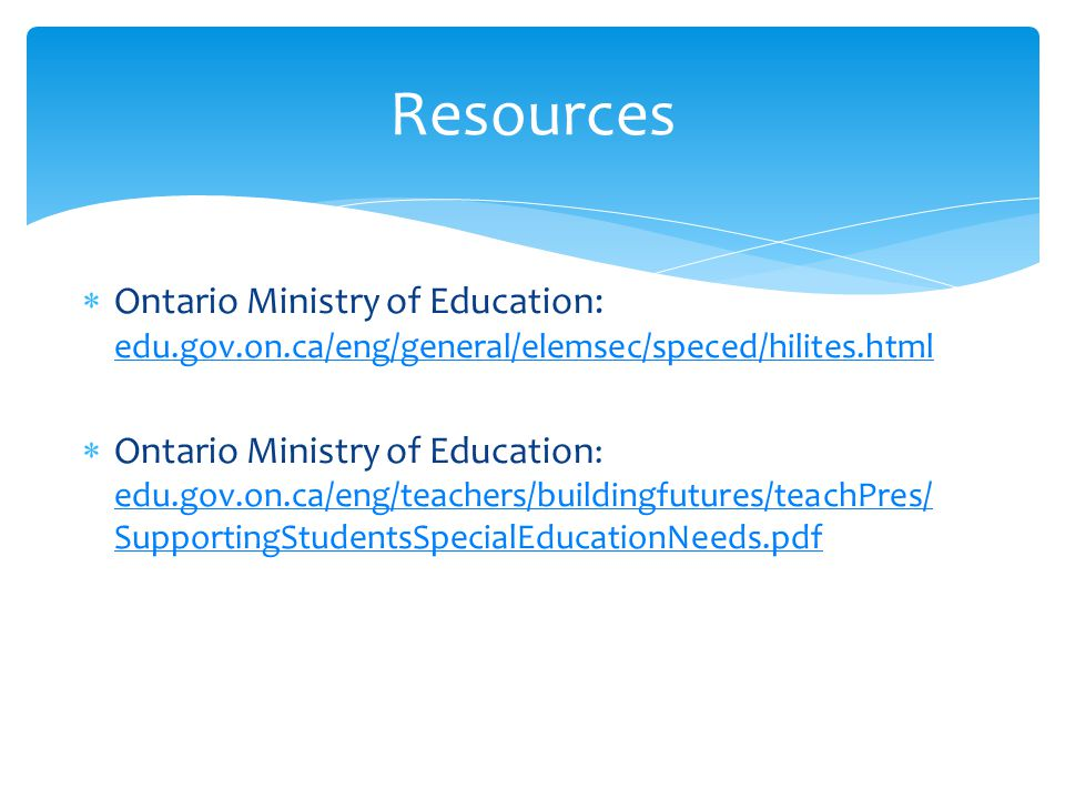 Resources  Ontario Ministry of Education: edu.gov.on.ca/eng/general/elemsec/speced/hilites.html edu.gov.on.ca/eng/general/elemsec/speced/hilites.html